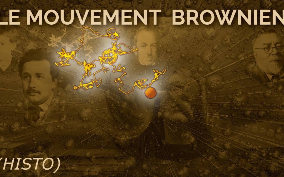 Le mouvement Brownien (Histo)